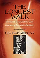 The Longest Walk: The Record of Our World's First Crossing of the Entire Americas