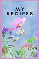 MY RECIPES: Blank Recipe Book to Write In: A Collection of All the Meals I Love