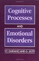 Cognitive Processes and Emotional Disorders: A Structural Approach to Psychotherapy (Guilford Clinical Psychology and Psychotherapy)