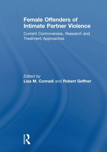 Female Offenders of Intimate Partner Violence: Current Controversies, Research and Treatment Approaches