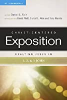 Exalting Jesus in 1,2, & 3 John (Christ-Centered Exposition Commentary)