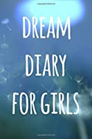 Dream Diary For Girls: Ideal gift for the dreamer in your life! Over 100 pages to record your dreams!