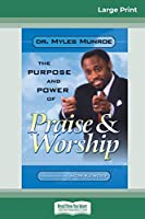 Purpose and Power of Praise and Worship (16pt Large Print Edition)