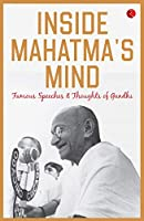 Inside Mahatma's Mind: Famous Speeches and Thoughts of Gandhi