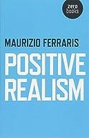Positive Realism by Maurizio Ferraris(2015-12-11)