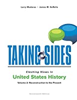 Taking Sides: Clashing Views in United States History, Volume 2: Reconstruction to the Present (Taking Sides Clashing Views)