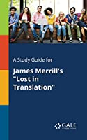A Study Guide for James Merrill's Lost in Translation