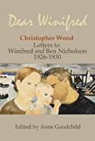 Dear Winifred: Christopher Wood: Letters to Winifred and Ben Nicholson 1926-1930