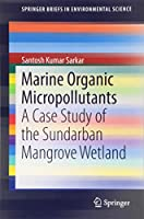 Marine Organic Micropollutants: A Case Study of the Sundarban Mangrove Wetland (SpringerBriefs in Environmental Science)