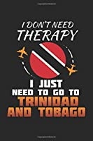 I Don't Need Therapy I Just Need To Go To Trinidad and Tobago: Trinidad and Tobago Notebook | Trinidad and Tobago Vacation Journal | Handlettering | Diary I Logbook | 110 White Blank Pages | 6 x 9