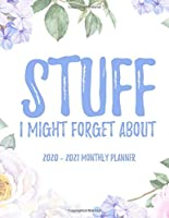 Stuff I Might Forget About 2020 - 2021 Monthly Planner: 2 Year Monthly Floral Academic Calendar Planner & Journal