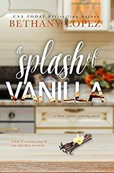 A Splash of Vanilla (Three Sisters Catering Book 3) by [Lopez, Bethany]