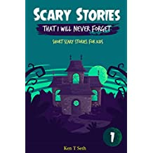 Scary Stories That I Will Never Forget: Short Scary Stories for Kids (Scary Ghost Stories Book 1)