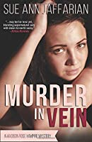 Murder In Vein (Madison Rose Vampire Mystery)