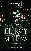 El Rey de las Muertas: Romance Oscuro con el No-Muerto y la Virgen (Novela Romántica, Erótica y de Fantasía)