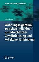Wohnungseigentum zwischen individualgrundrechtlicher Gewaehrleistung und kollektiver Einbindung (Bibliothek des Eigentums)