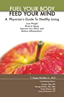 Fuel Your Body :: Feed Your Mind (Color Paperback): A Physicians' Guide to Healthy Living [並行輸入品]
