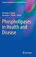 Phospholipases in Health and Disease (Advances in Biochemistry in Health and Disease)