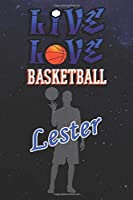 Live Love Basketball Lester : The Perfect Notebook For Proud Basketball Fans Or Players | Forever Suitbale Gift For Boys | Diary | College Ruled | Journal: Blank Lined Journals - 120 Pages - 6 x 9 Inch - Notebook - Notepad - Paperback
