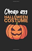 Cheap ass halloween costume: Notebook for Halloween/Horror fans. Perfect gift. With lines and numbers. 120 Pages.