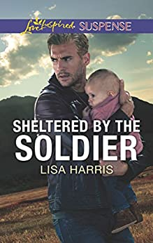 Sheltered by the Soldier by [Harris, Lisa]