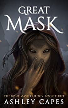 Greatmask: (An Epic Fantasy Novel) (The Bone Mask Trilogy Book 3) by [Capes, Ashley]
