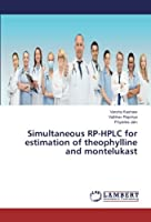 Simultaneous RP-HPLC for estimation of theophylline and montelukast