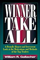 Winner Take All: A Brutally Honest and Irreverent Look at the Motivations and Methods of Top Traders