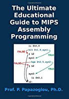 The Ultimate Educational Guide to MIPS Assembly Programming
