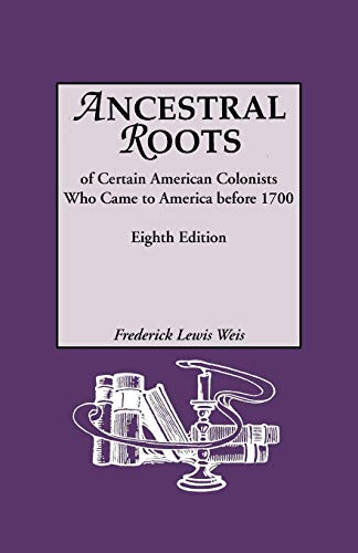 Download Ancestral Roots Of Certain American Colonists Who Came To America Before 1700: Lineages from Alfred the Great, Charlemagne, Malcolm of Scotland, Robert the Strong, and other Historical Individuals 0806317523