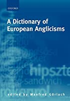 A Dictionary of European Anglicisms: A Usage Dictionary of Anglicisms in Sixteen European Languages
