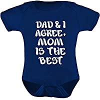 Tstars - Dad & I Agree Mom is The Best Mother's Day Gift Cute Baby Bodysuit