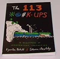 113 +!+k Ups: A Nightmare of Inadvertent Calamities