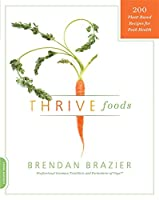 Thrive Foods: 200 Plant-Based Recipes for Peak Health
