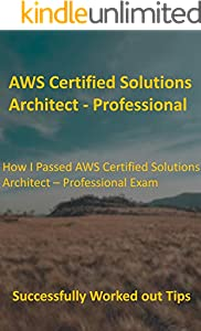 How I Passed AWS Certified Solutions Architect – Professional Exam: Successfully Worked out Tips (English Edition)