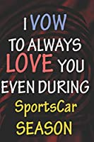 I VOW TO ALWAYS LOVE YOU EVEN DURING SportsCar SEASON: / Perfect As A valentine's Day Gift Or Love Gift For Boyfriend-Girlfriend-Wife-Husband-Fiance-Long Relationship Quiz