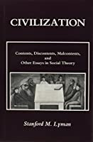 Civilization: Contents, Discontents, Malcontents, and Other Essays in Social Theory (Studies in American Sociology)