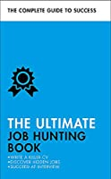 The Ultimate Job Hunting Book: Write a Killer CV, Discover Hidden Jobs, Succeed at Interview (Teach Yourself)