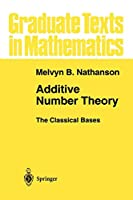 Additive Number Theory The Classical Bases (Graduate Texts in Mathematics)