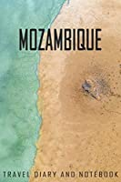 Mozambique Travel Diary and Notebook: Travel Diary for Mozambique. A logbook with important pre-made pages and many free sites for your travel memories. For a present, notebook or as a parting gift