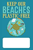 Keep Our Beaches Plastic-Free: Blank Lined Journal for Environmentalists Conservationists concerned about Protecting the Environment and Ocean Wildlife