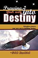 Praying your way into Destiny: relentless prayers; your way to fulfilling Destiny