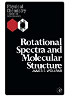Rotational Spectra and Molecular Structure: Physical Chemistry: a Series of Monographs
