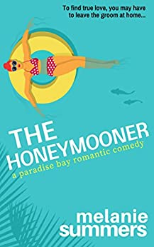 The Honeymooner (A Paradise Bay Romantic Comedy Book 1) by [Summers, Melanie, Summers, MJ]