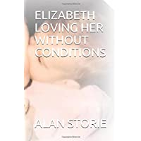 ELIZABETH LOVING HER WITHOUT CONDITIONS