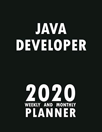 Java Developer 2020 Weekly and Monthly Planner: 2020 Planner Monthly Weekly inspirational quotes To do list to Jot Down Work Personal Office Stuffs Keep Tracking Things Motivations Notebook