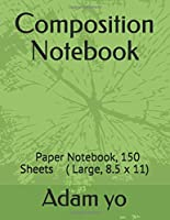 Composition Notebook: Paper Notebook, 150 Sheets ( Large, 8.5 x 11)
