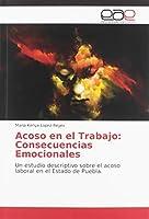 Acoso en el Trabajo: Consecuencias Emocionales: Un estudio descriptivo sobre el acoso laboral en el Estado de Puebla.