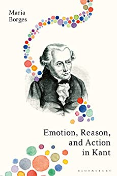 Emotion, Reason, and Action in Kant by [Borges, Maria]