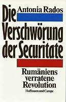 Die Verschwoerung der Securitate. Rumaeniens verratene Revolution